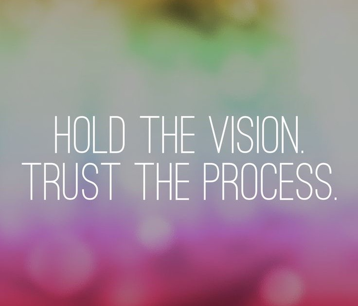 hold the vision  trust the process   u2013 love
